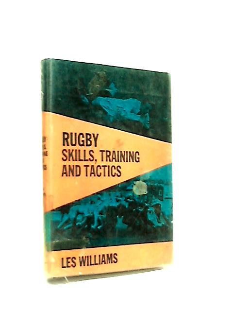 Rugby - Skills, Training And Tactics by Leslie Williams
