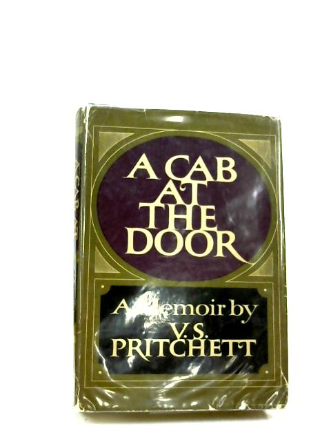 A Cab at the Door: A Memoir By Victor Sawdon Pritchett
