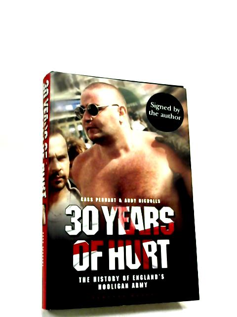 30 Years of Hurt: A History of England's Hooligan Army By C. Pennant