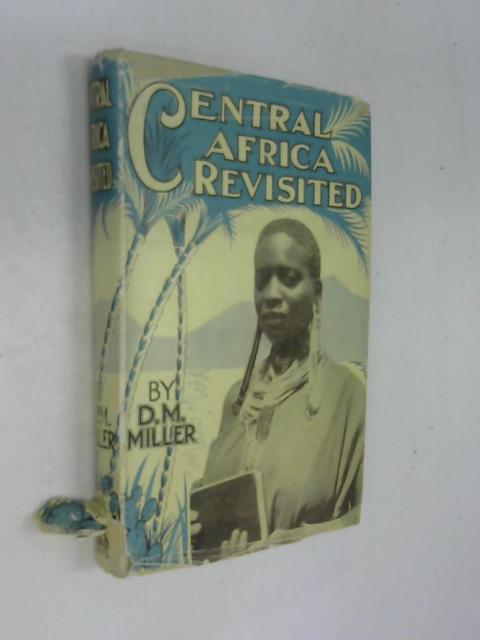 Central Africa Revisited by D. M. Miller