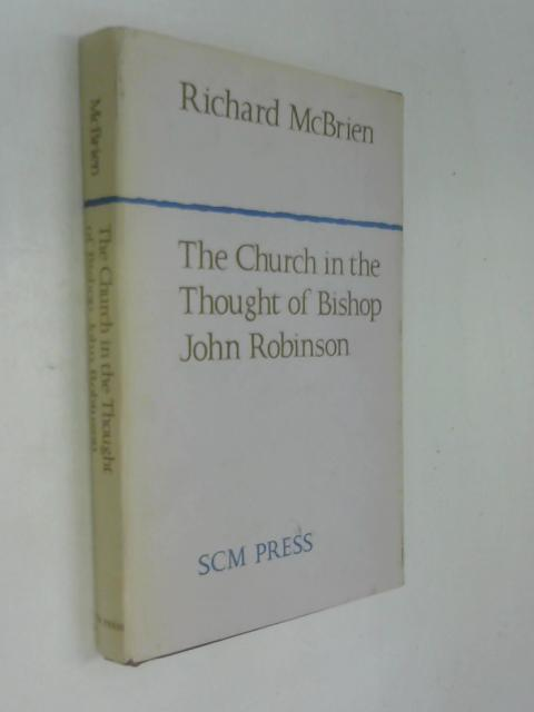 The Church in the Thought of Bishop John Robinson. by Richard McBrien
