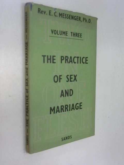 The practice of sex and marriage by Rev E. C. Messenger
