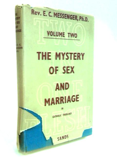 The Mystery Sex and Marriage in Catholic Theology volume two by Messenger