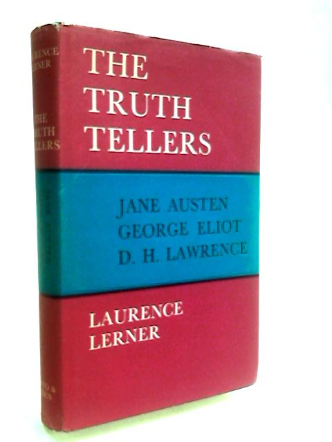 The Truth Tellers: Jane Austen, George Eliot and D. H. Lawrence by Lerner, Lawrence