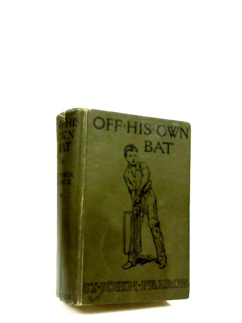 Off His Own Bat: A Public School Story by St. John Pearce