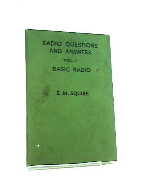 Radio Questions and Answers Volume I Basic Radio by E. M. Squire