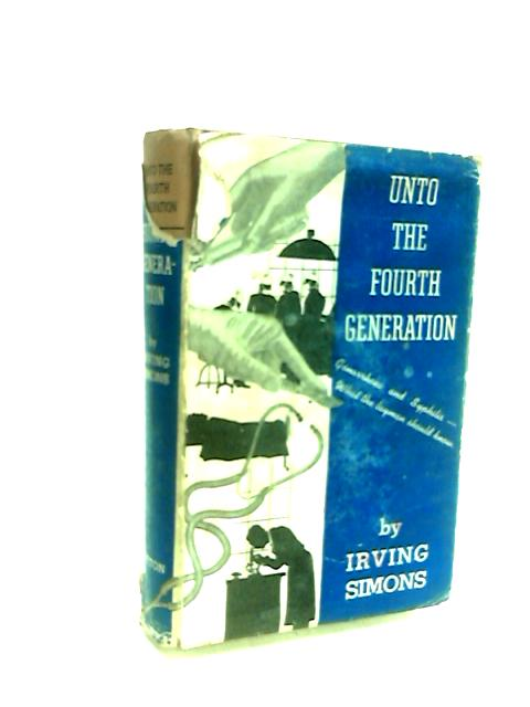 Unto the Fourth Generation: Gonorrhea and Syphilis By Irving Simons