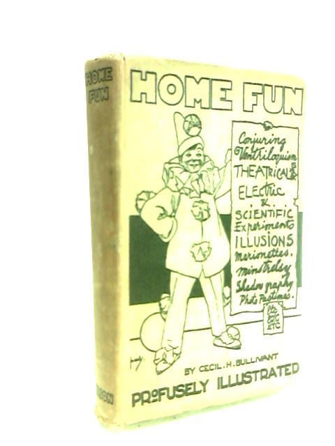 Home Fun. by Cecil H. Bullivant