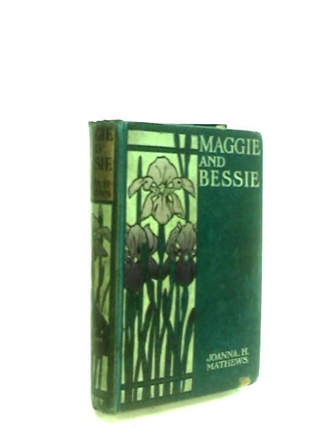 Maggie and Bessie by Joanna H. Mathews