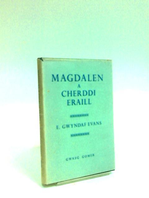 Magdalen A Cherddi Eraill by E Gwyndaf Evans