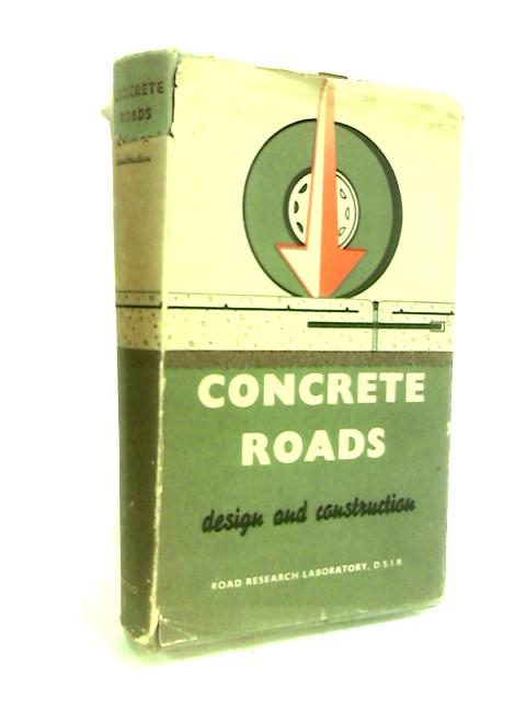 Concret Roads Design and Construction by Anon