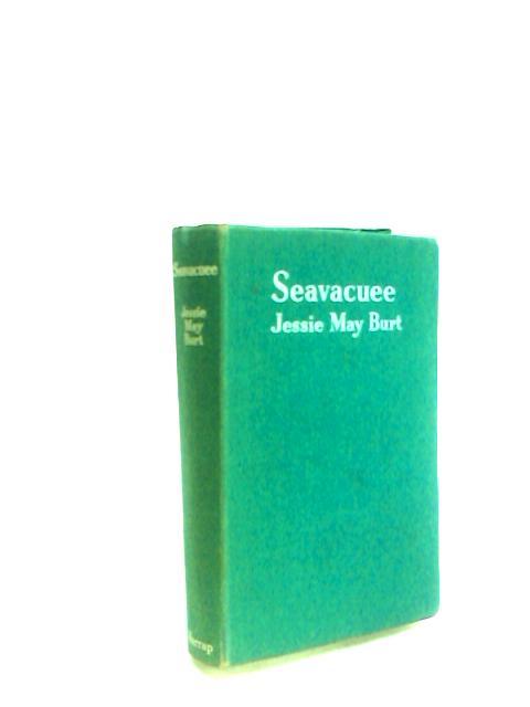 Seavacuee by Jessie May Burt