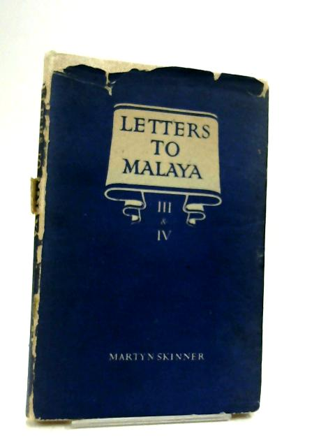 Letters To Malaya III & IV: Written from England to Alexander Nowell M.C.S. of Ipoh by Martyn Skinner