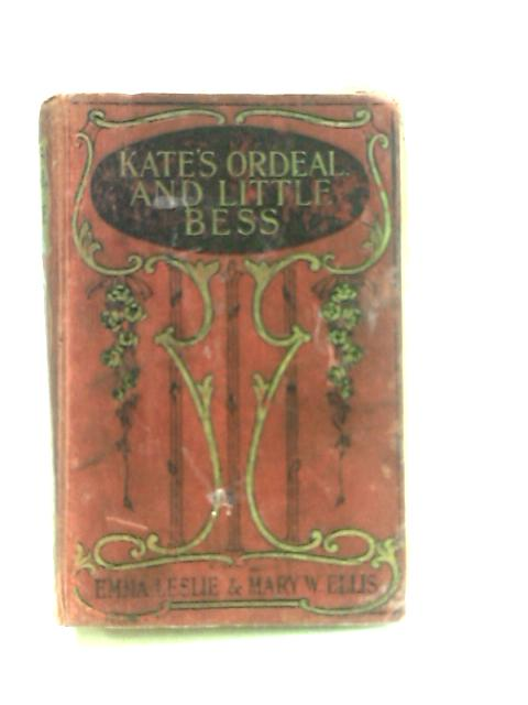 Kate's Ordeal and Little Bess by Emma Leslie & Mary W. Ellis