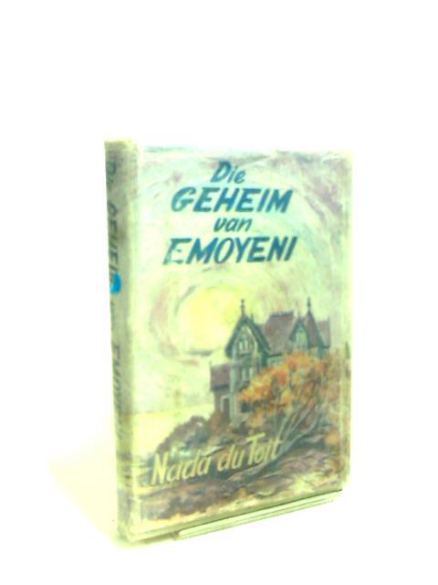 Die Geheim Van Emoyeni by Nada Du Toit