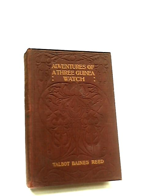 Adventures of a Three Guinea Watch by Talbot Baines Reed