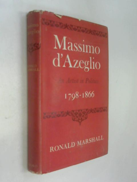 Massimo D'Azeglio. An Artist in Politics 1798-1866 by Ronald Marshall
