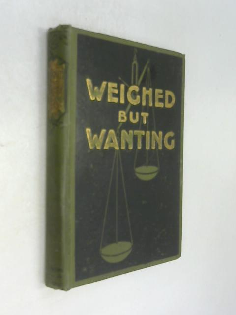 Weighed but Wanting  Or, Earnest Appeals to All by A. Gardner