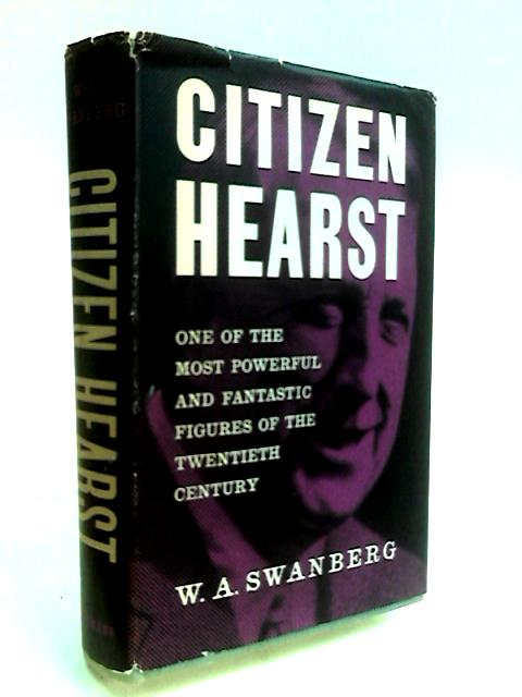 Citizen Hearst By Swanberg, W. A.