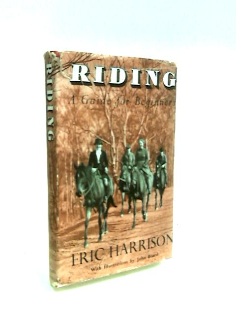 Riding: a Guide for Beginners by Harrison, Eric.