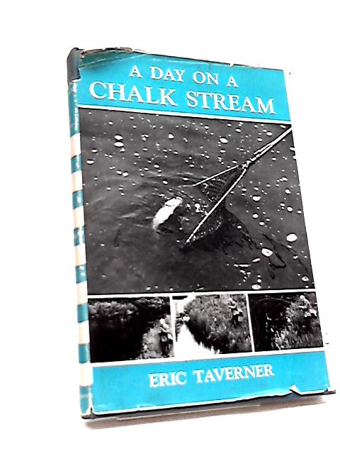 A Day on a Chalk Stream by Eric Taverner