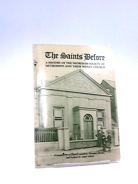 The Saints Before: A History Of The Shoreham Society Of Methodists And Their Wesley Church by Davies, N.