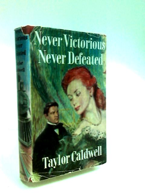Never Victorious, Never Defeated by Caldwell, Taylor