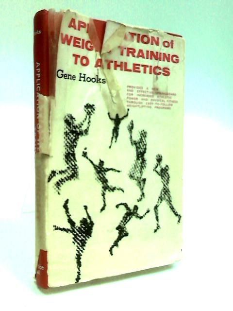 Application of Weight Training to Athletics by Hooks, Gene