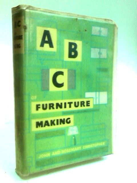 The ABC of Furniture Making by Christopher, John and Rosemary.