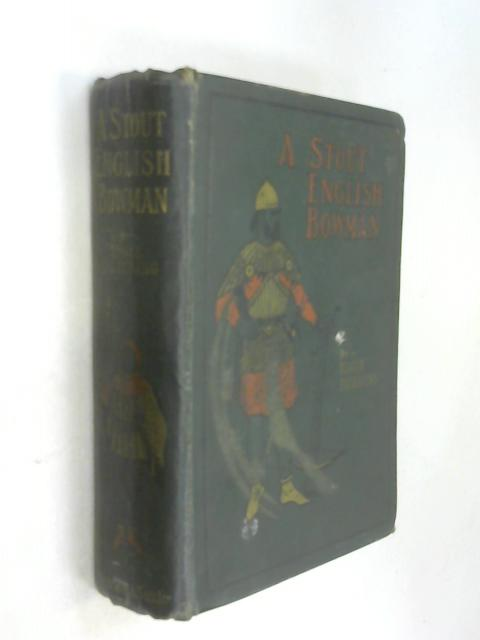 A Stout English Bowman. Being a story of chivalry in the days of Henry iii by Edgar Pickering