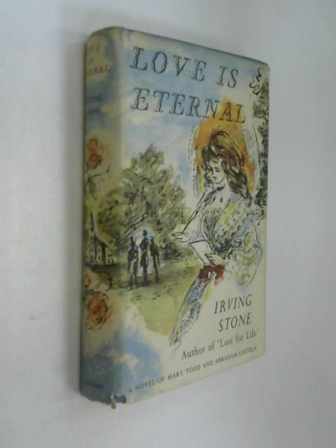 Love is eternal: A novel about Mary Todd and Abraham Lincoln by Irving Stone