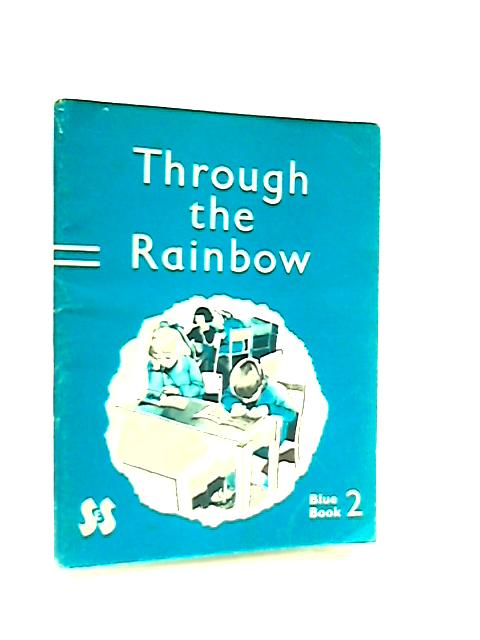 Through the Rainbow, Blue Book 2 by E. S. Bradburne