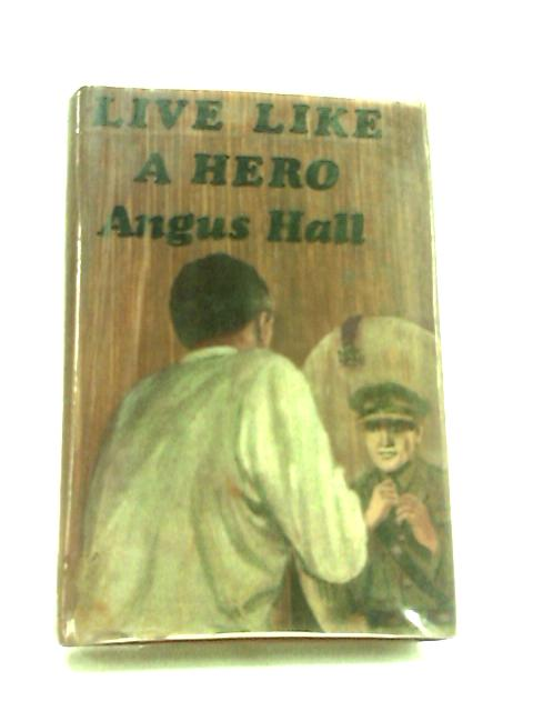 Live like a hero by Angus Hall