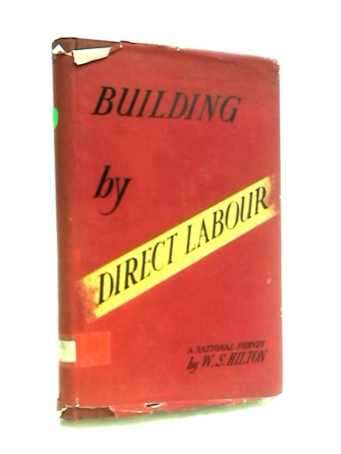 Building by Direct Labour - a National Survey by Hilton, W. S.