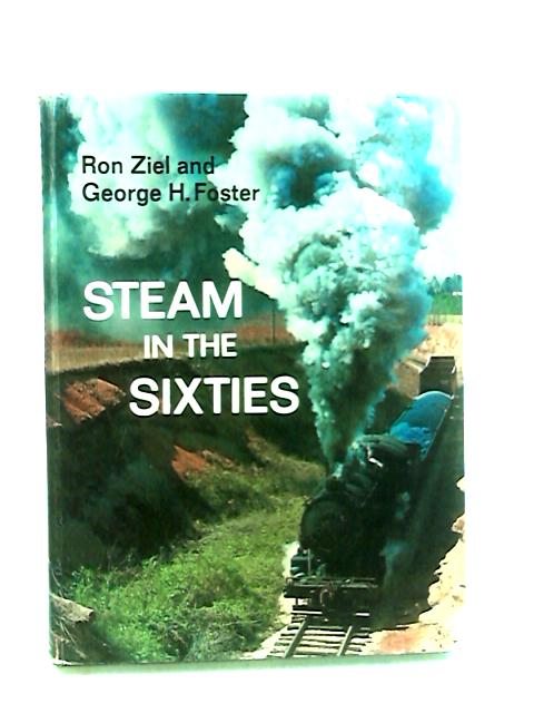 Steam in the Sixties by Ziel, Ron & Foster George H.