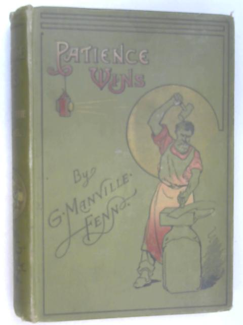 Patience Wins or War in the Works by G. Manville Fenn