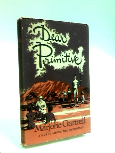 Dear primitive: A nurse among the aborigines by Gartrell, Marjorie