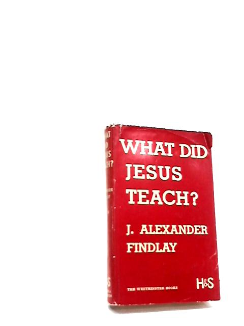 What Did Jesus Teach? By Findlay, J. Alexander.