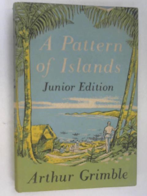 A Pattern of Islands: Junior edition by Grimble, Arthur