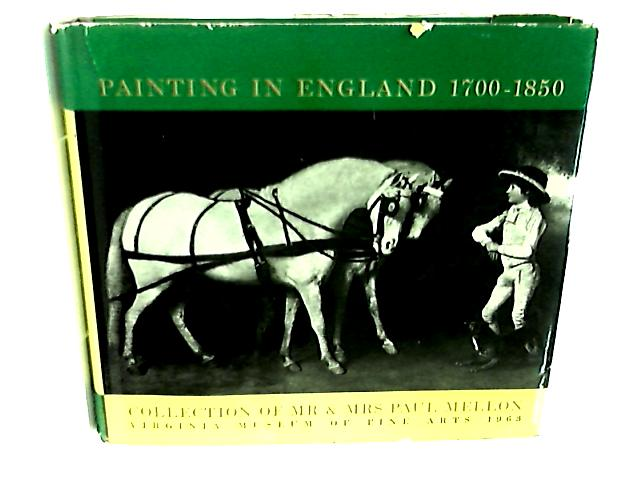 Painting in England 1700 - 1850 by Mr & Mrs Paul Mellon