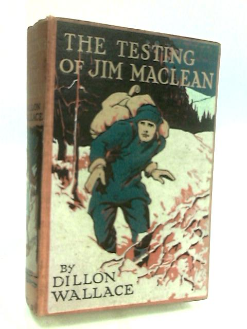 The Testing of Jim Maclean by Dillon Wallace