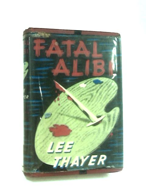 Fatal Alibi by Thayer, Lee