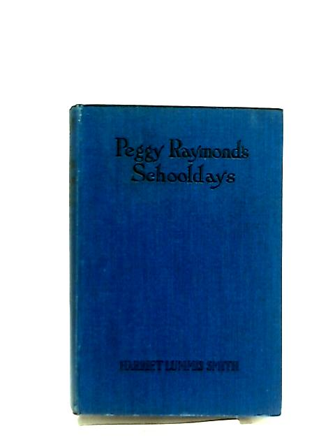 Peggy Raymond's Schooldays or Old Girls and New by Harriet Lummis Smith