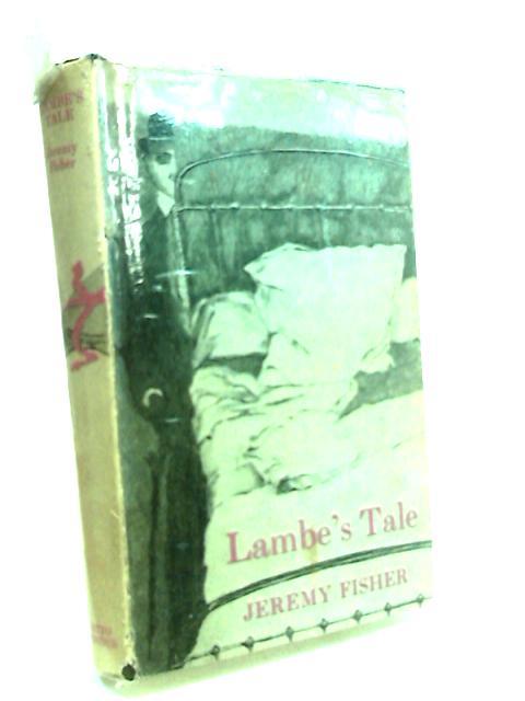 Lambe's Tale by Jeremy Fisher by Fisher, Jeremy.