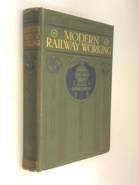 Modern Railway Working: A Practical Treatise By Engineering And Administrative Experts by John Macaulay
