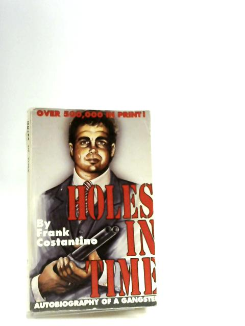 Holes in Time: Autobiography of A Gangster by Costantino, Frank