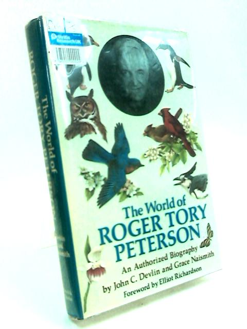 World of Roger Tory Peterson: An Authorized Biography by Devlin, John C.