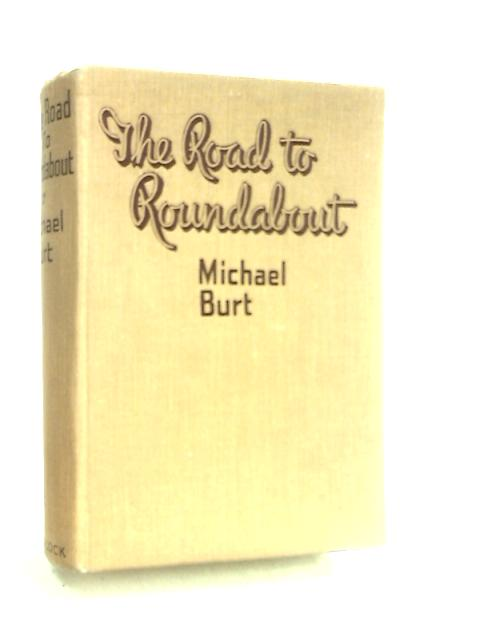 The Road to Roundabout by Burt, Michael.