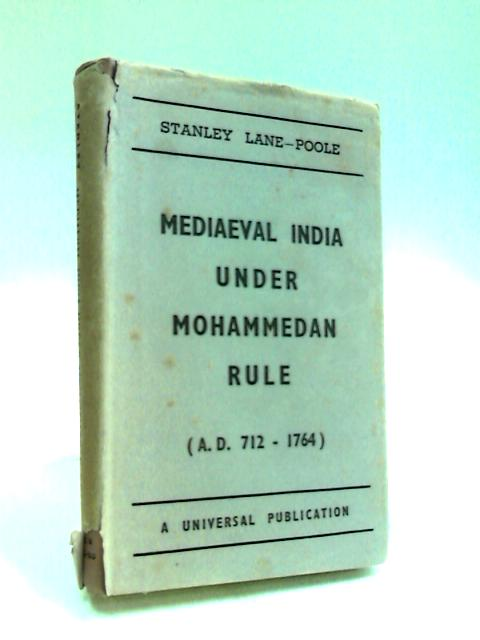 Mediæval India under Mohammedan rule (A.D. 712-1764) by Lane-Poole, Stanley