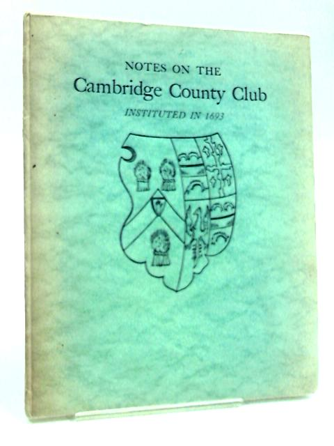 Notes on the Cambridge County Club Instituted in 1693 by (Cambridge County Club)